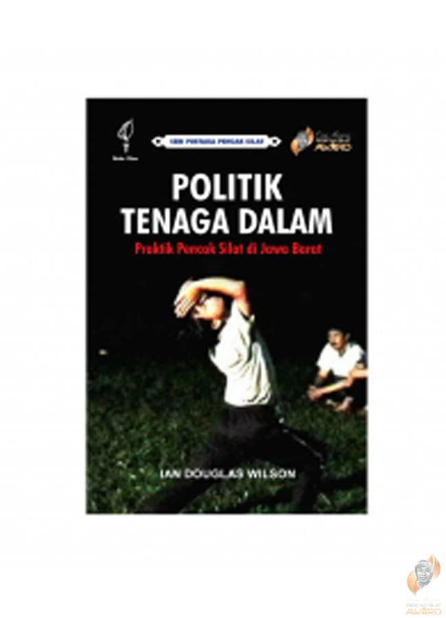 Politik Tenaga Dalam – Praktik Pencak Silat di Jawa Barat